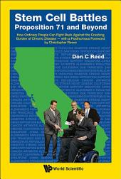 Stem Cell Battles: Proposition 71 and Beyond: How Ordinary People Can Fight Back against the Crushing Burden of Chronic Disease — with a Posthumous Foreword by Christopher Reeve