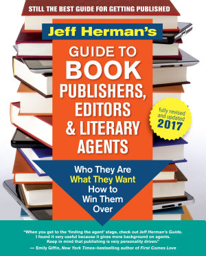 Jeff Herman s Guide to Book Publishers  Editors and Literary Agents 2017