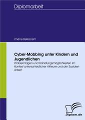 Cyber-Mobbing unter Kindern und Jugendlichen: Problemlagen und Handlungsmöglichkeiten im Kontext unterschiedlicher Akteure und der Sozialen Arbeit