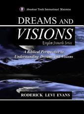 Dreams and Visions: A Biblical Perspective to Understanding Dreams and Visions