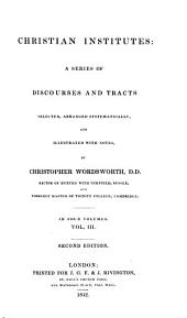 Christian Institutes: A Series of Discourses and Tracts Selected, Arranged Systematically, and Illustrated with Notes, Volume 3