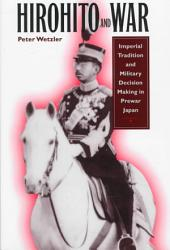 Hirohito and War: Imperial Tradition and Military Decision Making in Prewar Japan