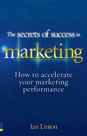 The Secrets of Success in Marketing: 20 ways to accelerate your marketing performance