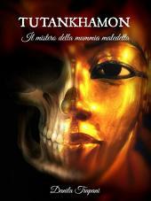 Tutankhamon: Il mistero della mummia maledetta