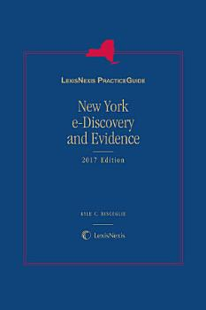 LexisNexis Practice Guide  New York e Discovery and Evidence  2017 Edition PDF