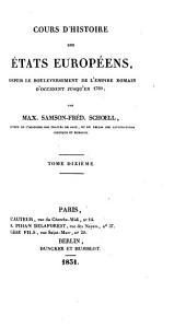Cours d'histoire des états européens: depuis le bouleversement de l'empire romain d'occident jusqu'en 1789, Volume10