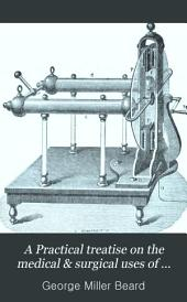 A Practical treatise on the medical & surgical uses of electricity