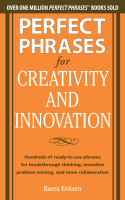 Perfect Phrases for Creativity and Innovation  Hundreds of Ready to Use Phrases for Break Through Thinking  Problem Solving  and Inspiring Team Collaboration PDF