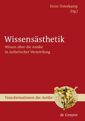 Wissensästhetik: Wissen über die Antike in ästhetischer Vermittlung