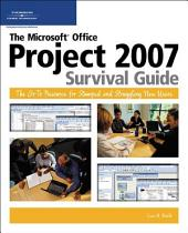 The Microsoft Office Project 2007 Survival Guide, 1st ed.: The Go-To Resource for Stumped and Struggling New Users