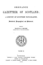 Ordnance Gazetteer of Scotland: A Survey of Scottish Topography, Statistical, Biographical, and Historical, Volume 3