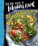 The Big Book of Fabulous Food  152 Delicious   Healthy Recipes to Make You Feel Great PDF