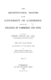 The Architectural History of the University of Cambridge, and of the Colleges of Cambridge and Eton: Volume 2