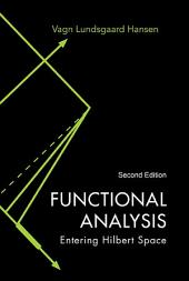Functional Analysis: Entering Hilbert Space Second Edition
