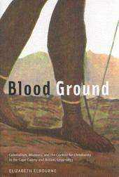 Blood Ground: Colonialism, Missions, and the Contest for Christianity in the Caoe Colony and Britain, 1799-1853