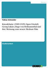 Kinodebatte (1909-1929): Egon Friedell, Georg Lukács, Hugo von Hofmannsthal und ihre Meinung zum neuen Medium Film