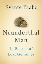 Neanderthal Man: In Search of Lost Genomes
