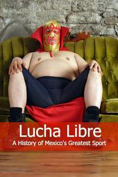 Lucha Libre: A History of Mexico's Greatest Sport