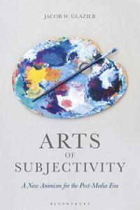 Arts of Subjectivity  A New Animism for the Post Media Era Book
