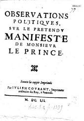 Observations politiqves svr le prétendv Manifeste de monsievr le Prince