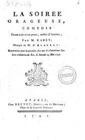 La soirée orageuse, comedie en un acte et en prose, mêlée d'ariettes; par M. Radet; musique de M. D'Alayrac: représentée pour la premiere fois par les comediens italiens ordinaires du roi, le samedi 29 mai 1790