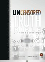 The Uncensored Truth Bible For New Beginnings Book PDF