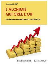 L'alchimie Qui Crée L'or: Le Chasseur De Tendances Boursières (II)