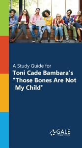 A Study Guide for Toni Cade Bambara s   Those Bones Are Not My Child    PDF