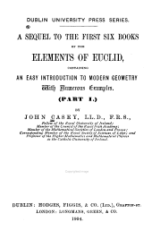 A Sequel to the First Six Books of the Elements of Euclid, Containing an Easy Introduction to Modern Geometry: With Numerous Examples. Part I, Part 1