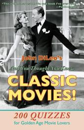 And You Thought You Knew Classic Movies! 200 Quizzes for Golden Age Movie Lovers