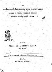 De causa mortis hominum, aqua submersorum eosque in vitam reuocandi ratione, veteribus Græciæ medicis vsurpata scripsit Carolus Gottlob Kühn med. studios. a.d. 7. calend. Octobres. 1778