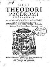 Cyri Theodori Prodromi Epigrammata nunc primum latinitate donata, cura, et interpretatione Guidonis de Souvigny ..
