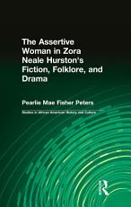 The Assertive Woman in Zora Neale Hurston s Fiction  Folklore  and Drama PDF