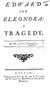 Edward and Eleonara. A tragedy. As it was to have been acted at the Theatre-Royal in Covent-Garden
