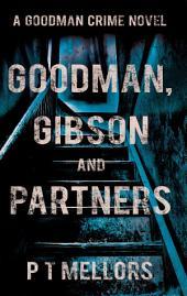Goodman, Gibson and Partners: A Goodman Crime Novel