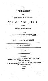 The Speeches of the Right Honourable William Pitt: In the House of Commons ...