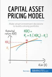 Capital Asset Pricing Model: Make smart investment decisions to build a strong portfolio