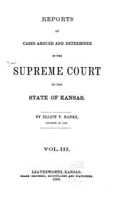 Reports of Cases Argued and Determined in the Supreme Court of the State of Kansas. Published Under Authority of Law by Direction of the Supreme Court of Kansas: Volume 3