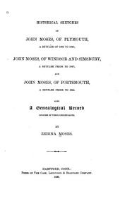 Historical Sketches of John Moses, of Plymouth: A Settler of 1632 to 1640 ; John Moses, of Windsor and Simsbury, a Settler Prior to 1647 ; and John Moses, of Portsmouth, a Settler Prior to 1640 ; Also a Genealogical Record of Some of Their Descendants