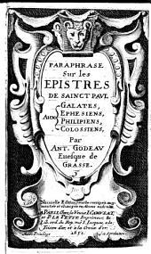 Paraphrase sur les epistres de sainct Paul aux Galates, Ephesiens, Philipiens, Colossiens, par Ant. Godeau euesque de Grasse