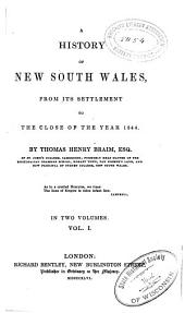 A History of New South Wales, from Its Settlement to the Close of the Year 1844: Volume 1