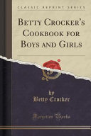Betty Crocker S Cookbook For Boys And Girls  Classic Reprint