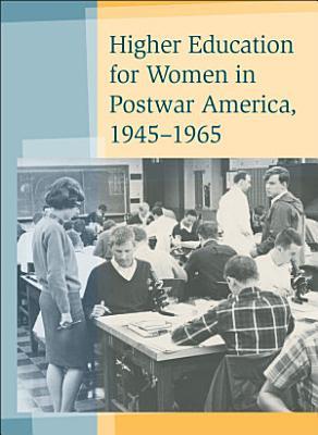 Higher Education for Women in Postwar America  1945   1965 PDF
