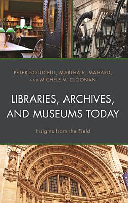 Libraries  Archives  and Museums Today PDF
