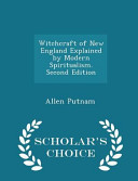 Witchcraft of New England Explained by Modern Spiritualism  Second Edition   Scholar s Choice Edition PDF