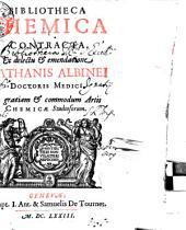 BIBLIOTHECA CHEMICA CONTRACTA Ex delectu [et] emendatione NATHANIS ALBINEI DOCTORIS MEDICI: In gratiam [et] commodum Artis CHEMICAE Studiosorum