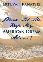 Please Let Me Keep My American Dream Alive!