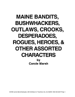 Maine Bandits, Bushwackers, Outlaws, Crooks, Devils, Ghosts, Desperadoes and Other Assorted and Sundry Characters!