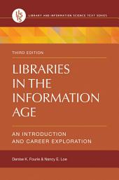 Libraries in the Information Age: An Introduction and Career Exploration, 3rd Edition: An Introduction and Career Exploration, Edition 3