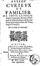 Abrégé curieux et familier de toute la philosophie, logique, morale, physique et métaphysique, et des matières plus importantes du théologien françois
